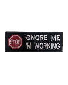 IGNORE ME I AM WORKING - VELCRO® backed Badge (15cm x 5cm)